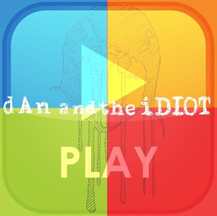 dAn and the iDIOT